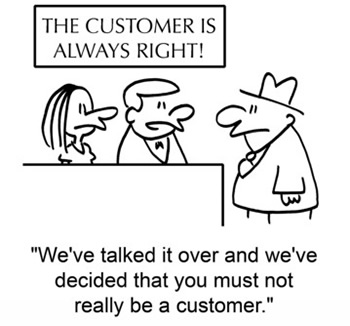 customer is always right - most of the time